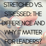 Stretched vs. Stressed: What
