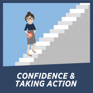 CONFIDENCE & TAKING ACTION