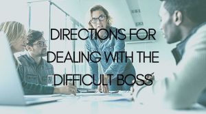 Directions for Dealing with a Difficult Boss